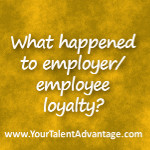 what happened to employer employee loyalty